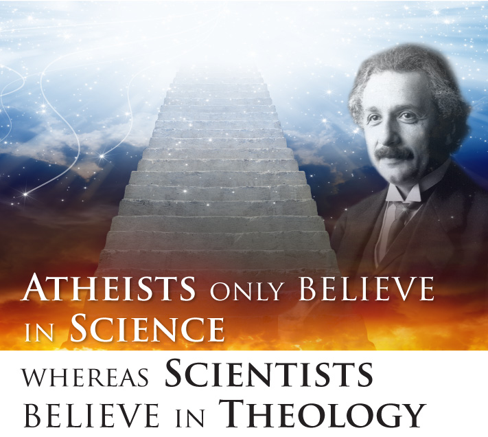 Atheists only believe in science whereas scientists believe